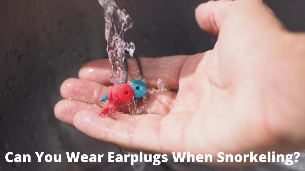 Can You Wear Earplugs When Snorkeling